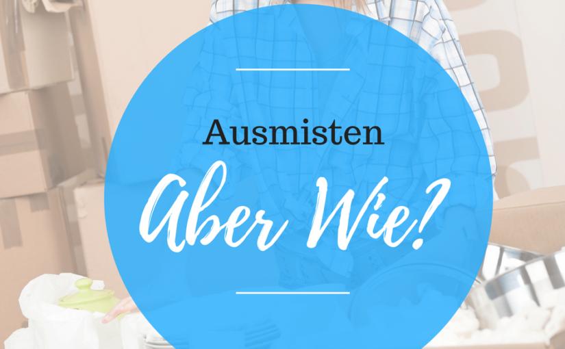 AUSMISTEN – ABER WIE AM BESTEN?